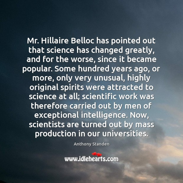 Image, Mr. Hillaire Belloc has pointed out that science has changed greatly, and