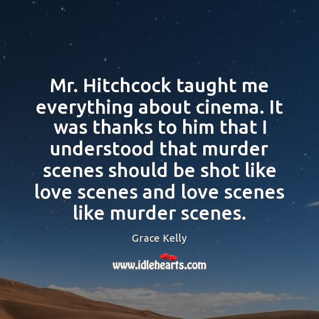 Image, Mr. Hitchcock taught me everything about cinema. It was thanks to him