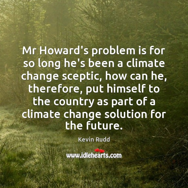 Mr Howard's problem is for so long he's been a climate change Image