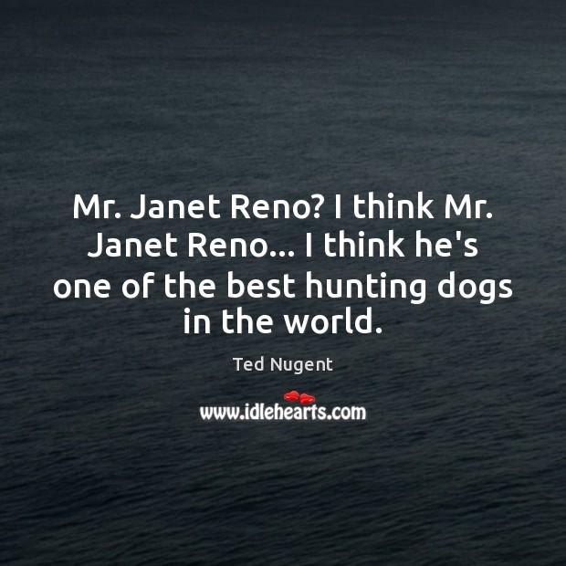 Mr. Janet Reno? I think Mr. Janet Reno… I think he's one Image