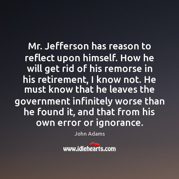 Image, Mr. Jefferson has reason to reflect upon himself. How he will get