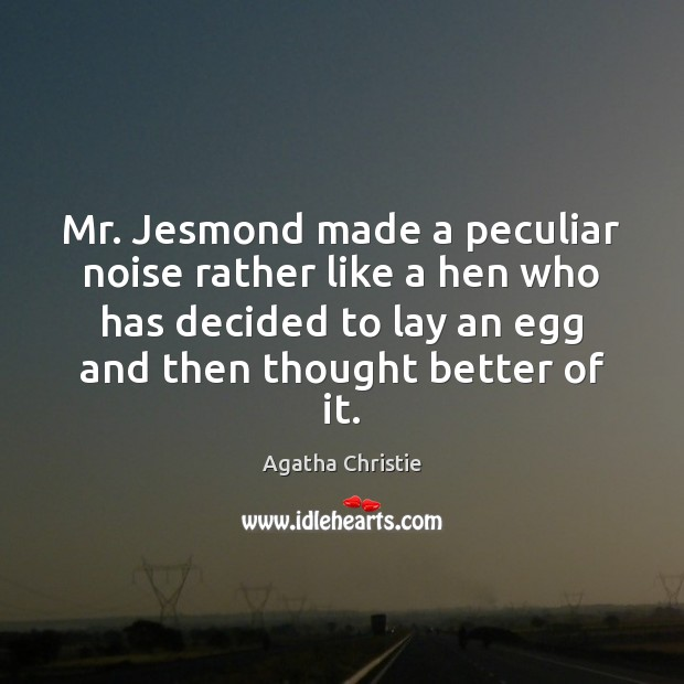 Image, Mr. Jesmond made a peculiar noise rather like a hen who has