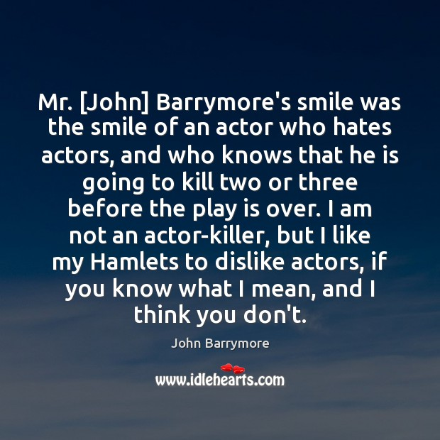 Image about Mr. [John] Barrymore's smile was the smile of an actor who hates