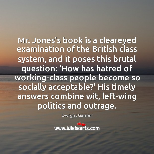 Mr. Jones's book is a cleareyed examination of the British class system, Books Quotes Image