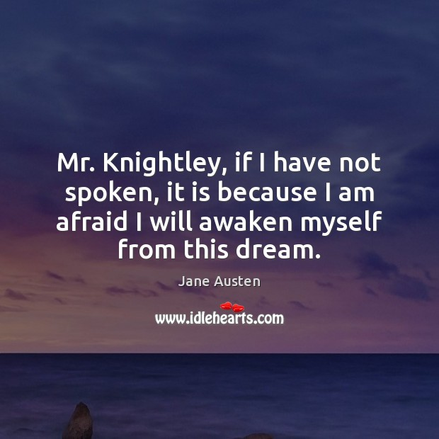 Image, Mr. Knightley, if I have not spoken, it is because I am