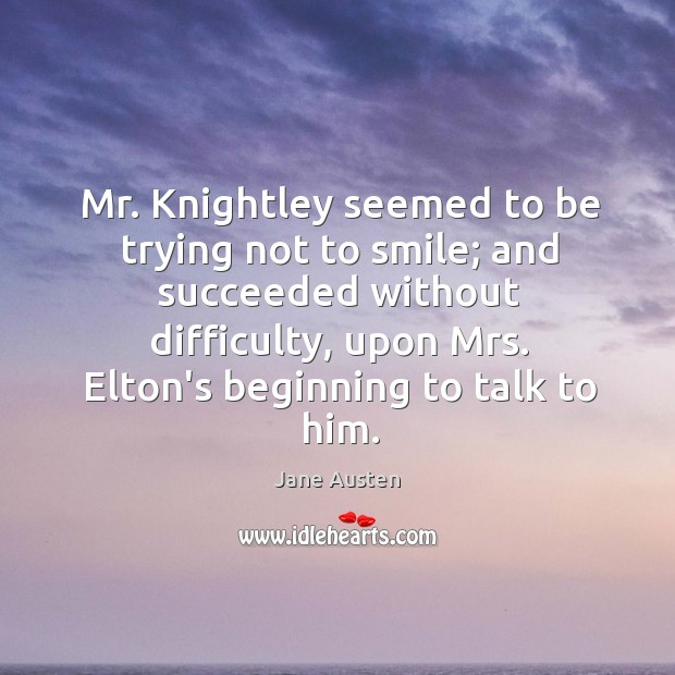 Image, Mr. Knightley seemed to be trying not to smile; and succeeded without