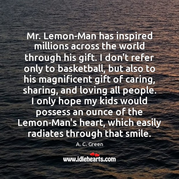 Image, Mr. Lemon-Man has inspired millions across the world through his gift. I