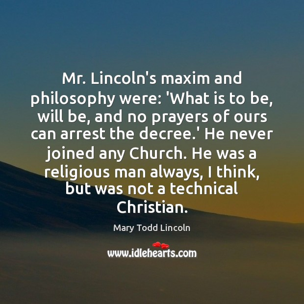 Mr. Lincoln's maxim and philosophy were: 'What is to be, will be, Image