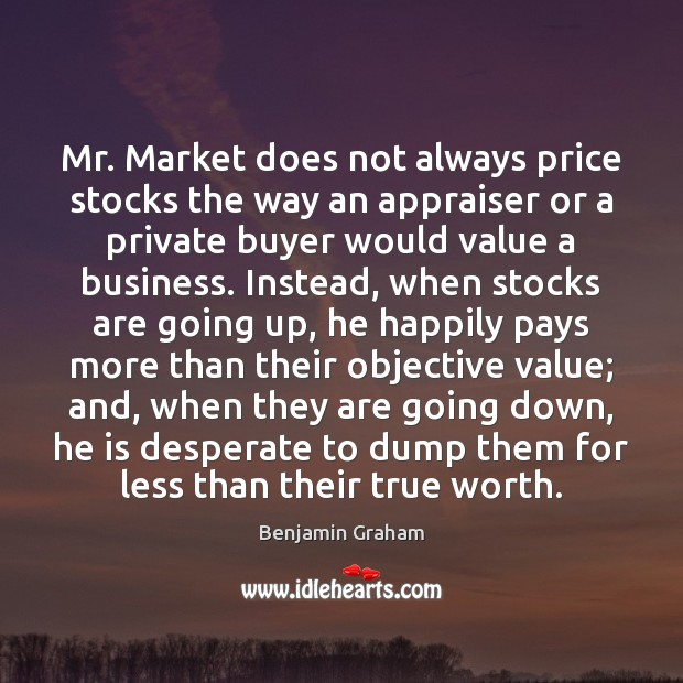 Image, Mr. Market does not always price stocks the way an appraiser or