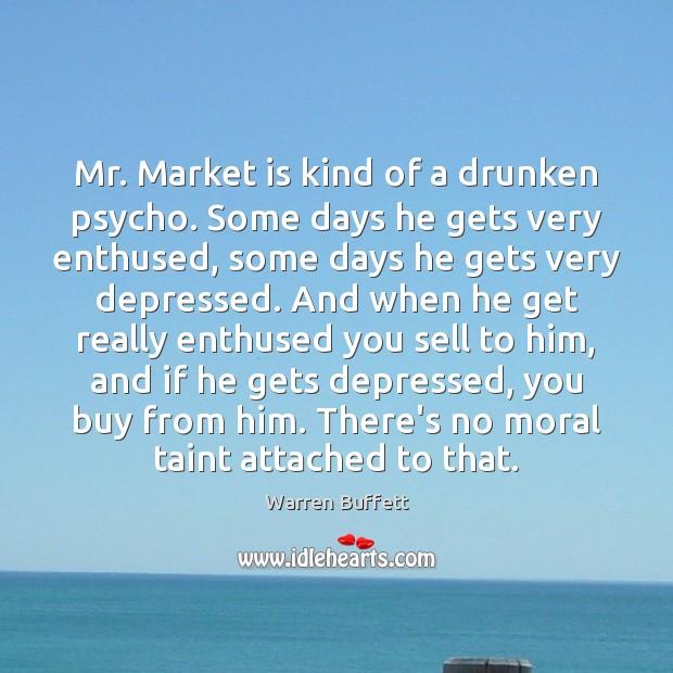 Image, Mr. Market is kind of a drunken psycho. Some days he gets