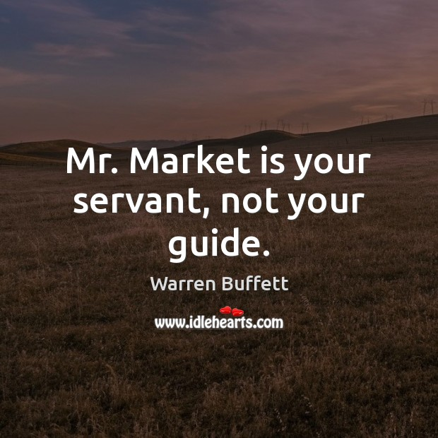 Image, Mr. Market is your servant, not your guide.