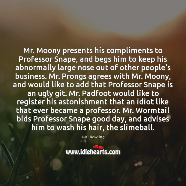 Mr. Moony presents his compliments to Professor Snape, and begs him to J. K. Rowling Picture Quote