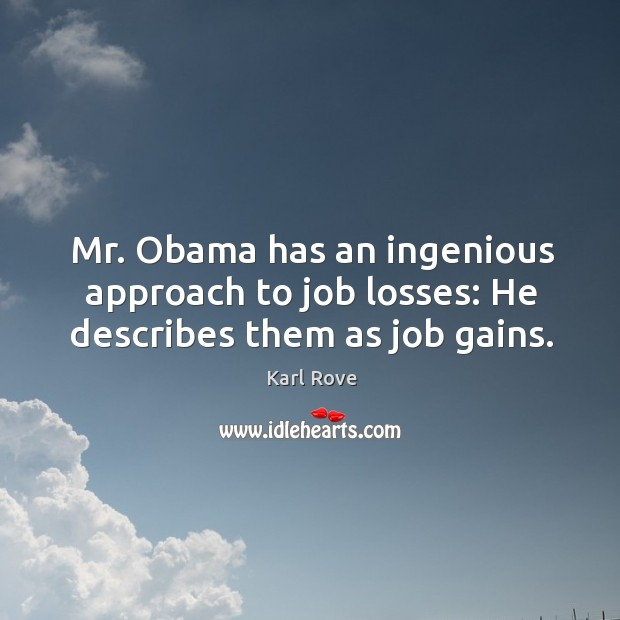Mr. Obama has an ingenious approach to job losses: he describes them as job gains. Image
