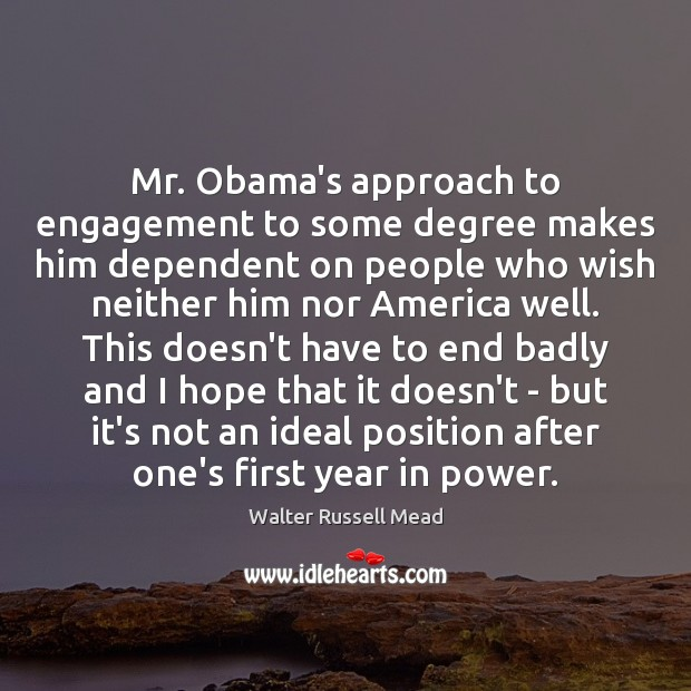 Mr. Obama's approach to engagement to some degree makes him dependent on Engagement Quotes Image