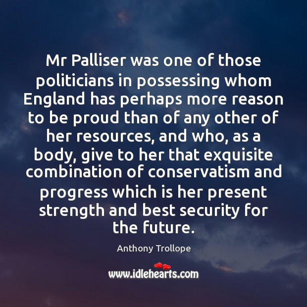 Mr Palliser was one of those politicians in possessing whom England has Image