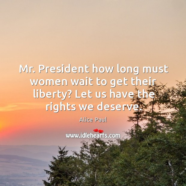 Image, Mr. President how long must women wait to get their liberty? let us have the rights we deserve.