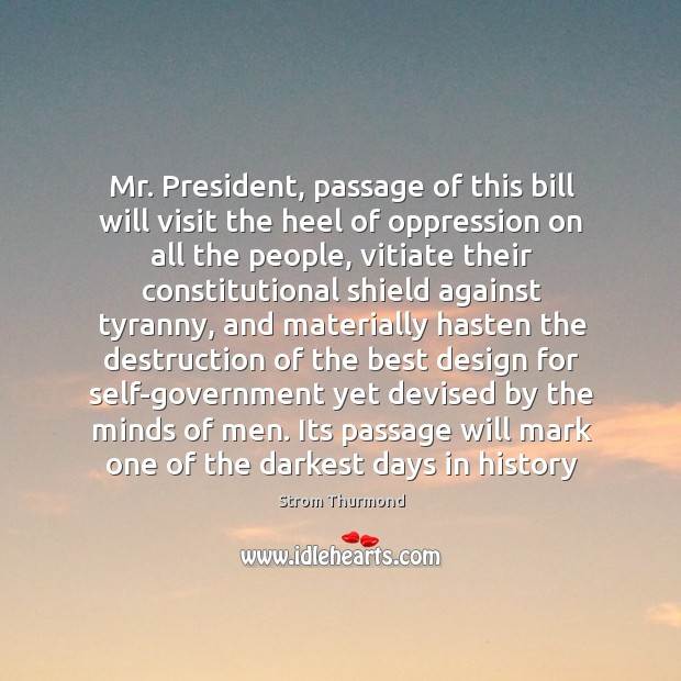Mr. President, passage of this bill will visit the heel of oppression Image