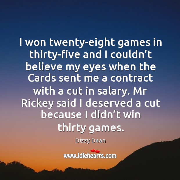 Mr rickey said I deserved a cut because I didn't win thirty games. Image