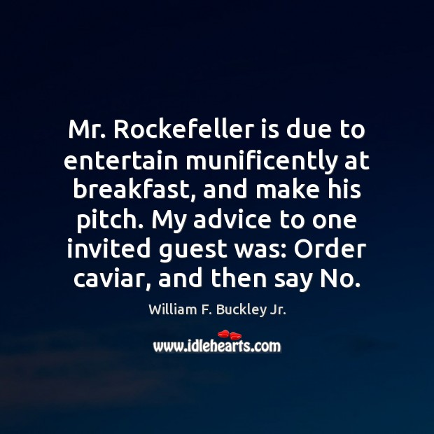 Mr. Rockefeller is due to entertain munificently at breakfast, and make his William F. Buckley Jr. Picture Quote