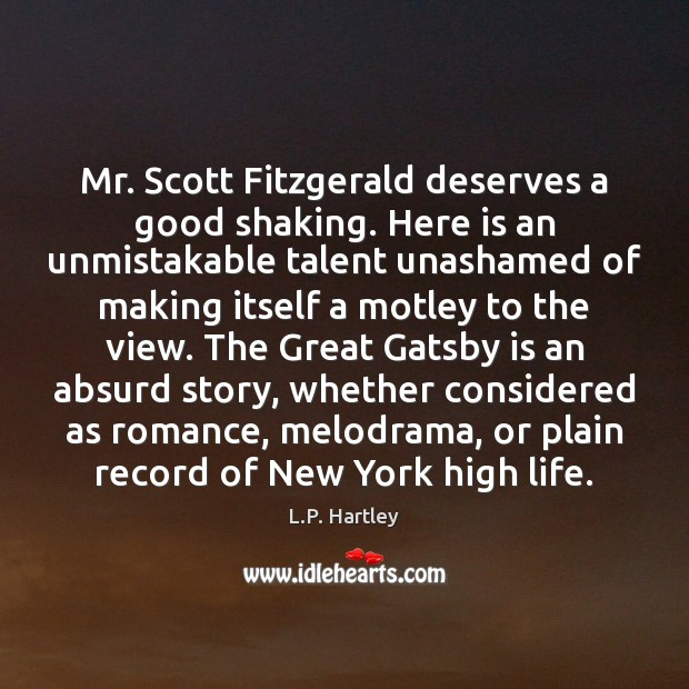 Mr. Scott Fitzgerald deserves a good shaking. Here is an unmistakable talent Image