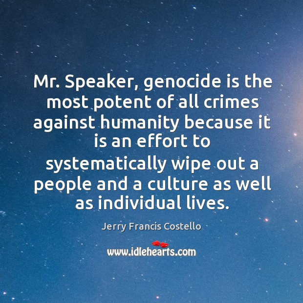 Mr. Speaker, genocide is the most potent of all crimes against humanity Image