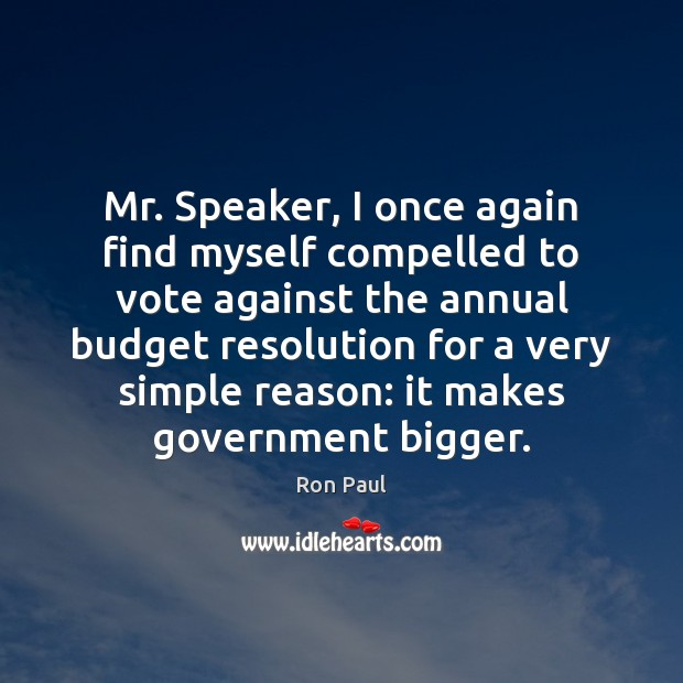 Mr. Speaker, I once again find myself compelled to vote against the Ron Paul Picture Quote