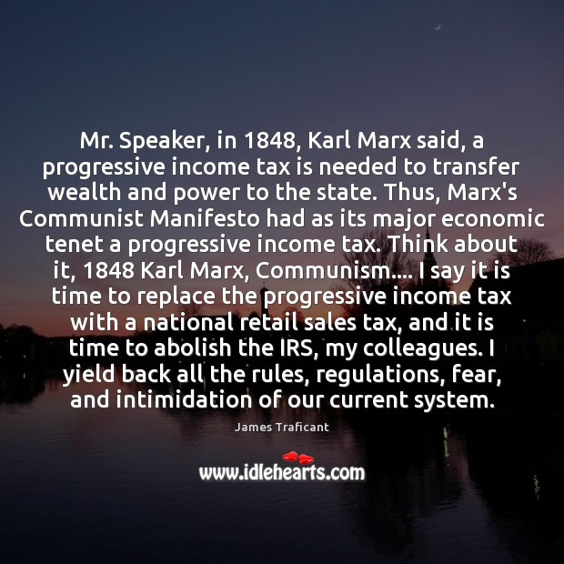 Mr. Speaker, in 1848, Karl Marx said, a progressive income tax is needed Tax Quotes Image