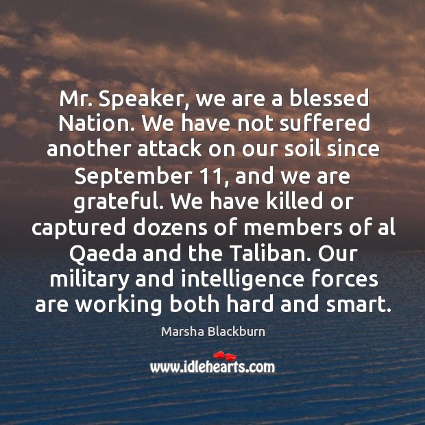 Mr. Speaker, we are a blessed nation. We have not suffered another attack on our soil since september 11 Image