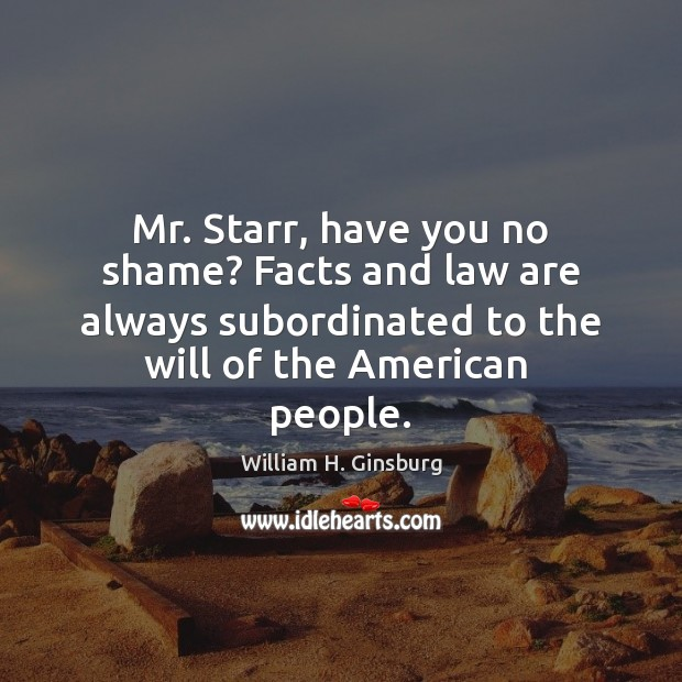 Mr. Starr, have you no shame? Facts and law are always subordinated Image