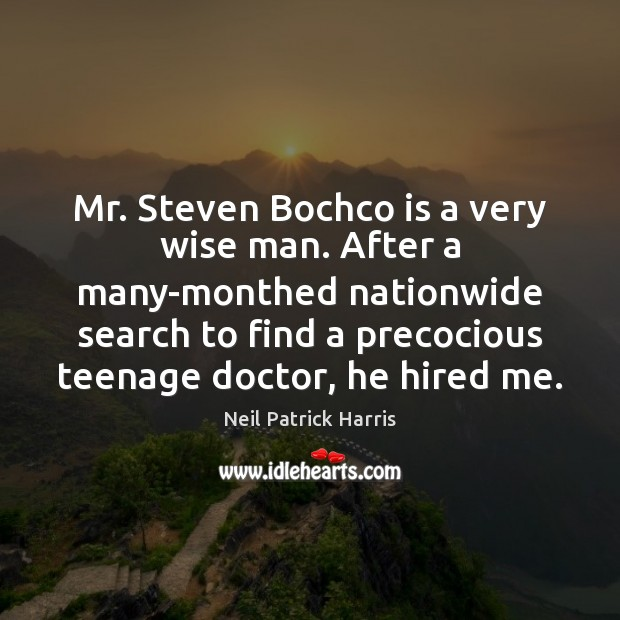 Mr. Steven Bochco is a very wise man. After a many-monthed nationwide Neil Patrick Harris Picture Quote