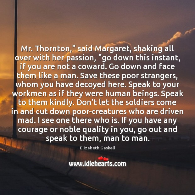 """Mr. Thornton,"""" said Margaret, shaking all over with her passion, """"go down Image"""