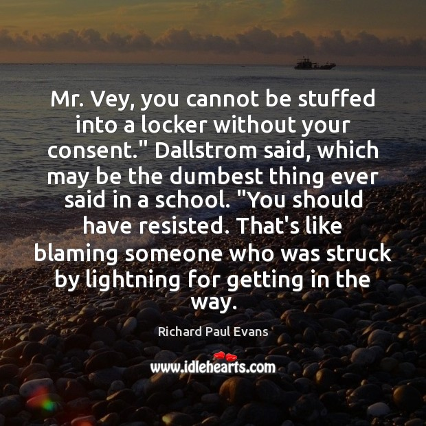 """Mr. Vey, you cannot be stuffed into a locker without your consent."""" Image"""