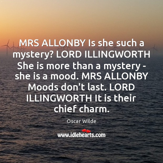 Image, MRS ALLONBY Is she such a mystery? LORD ILLINGWORTH She is more