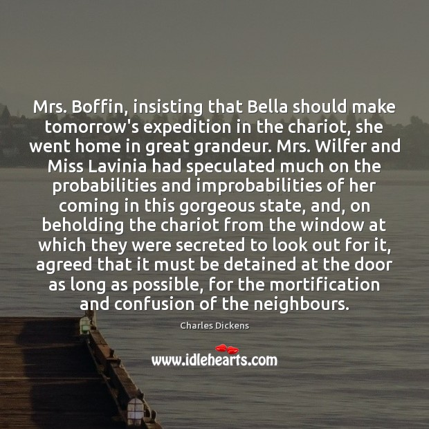 Image, Mrs. Boffin, insisting that Bella should make tomorrow's expedition in the chariot,