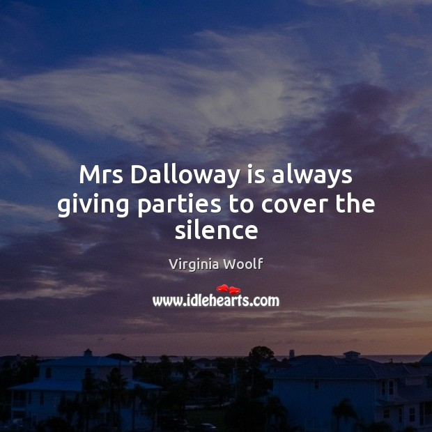 Image, Mrs Dalloway is always giving parties to cover the silence