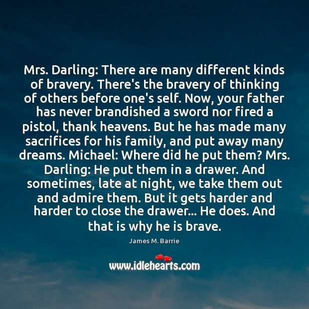 Image, Mrs. Darling: There are many different kinds of bravery. There's the bravery