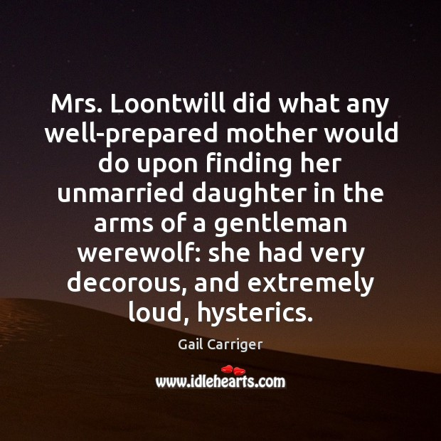 Mrs. Loontwill did what any well-prepared mother would do upon finding her Gail Carriger Picture Quote