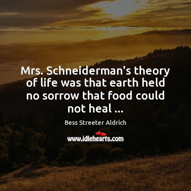 Image, Mrs. Schneiderman's theory of life was that earth held no sorrow that