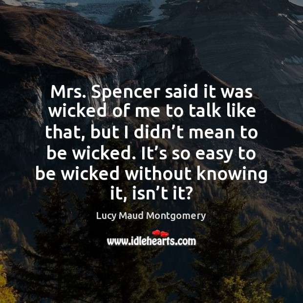 Image, Mrs. Spencer said it was wicked of me to talk like that,