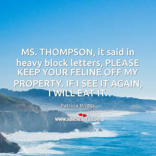 MS. THOMPSON, it said in heavy block letters, PLEASE KEEP YOUR FELINE Patricia Briggs Picture Quote