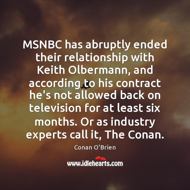 Image, MSNBC has abruptly ended their relationship with Keith Olbermann, and according to