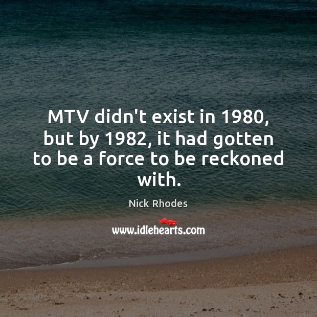 MTV didn't exist in 1980, but by 1982, it had gotten to be a force to be reckoned with. Image