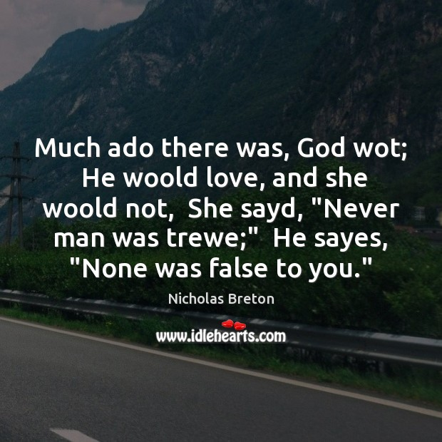 Image, Much ado there was, God wot;  He woold love, and she woold