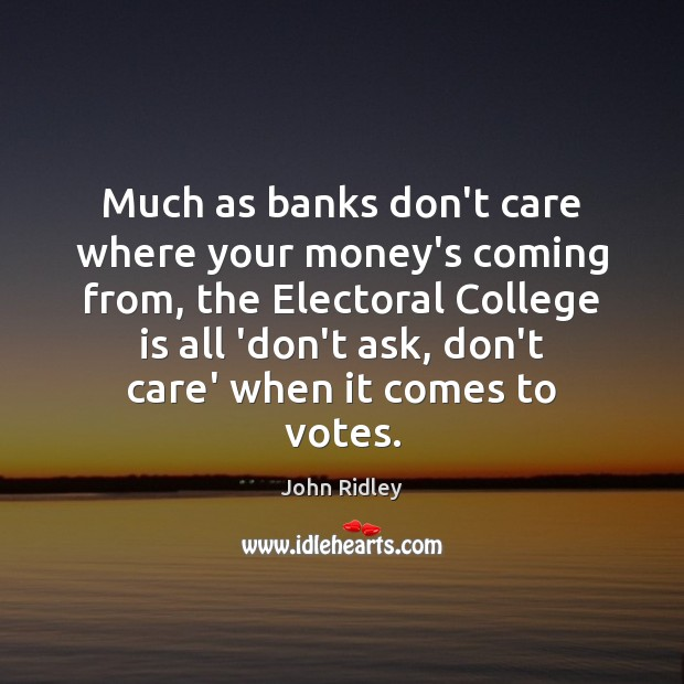 Much as banks don't care where your money's coming from, the Electoral College Quotes Image