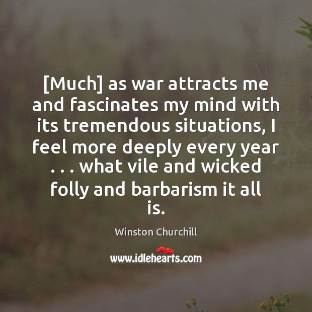 Image about [Much] as war attracts me and fascinates my mind with its tremendous