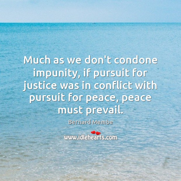 Much as we don't condone impunity, if pursuit for justice was in Image