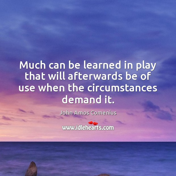 Much can be learned in play that will afterwards be of use Image