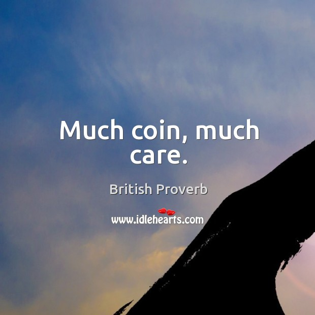 Much coin, much care. Image