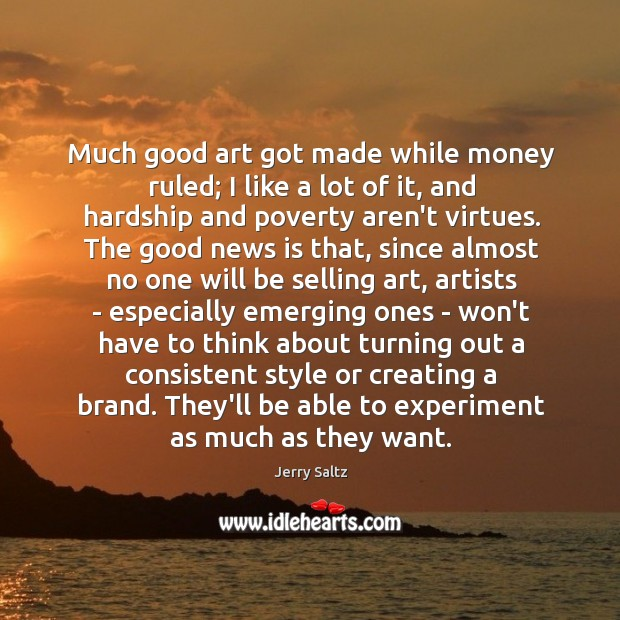 Much good art got made while money ruled; I like a lot Image