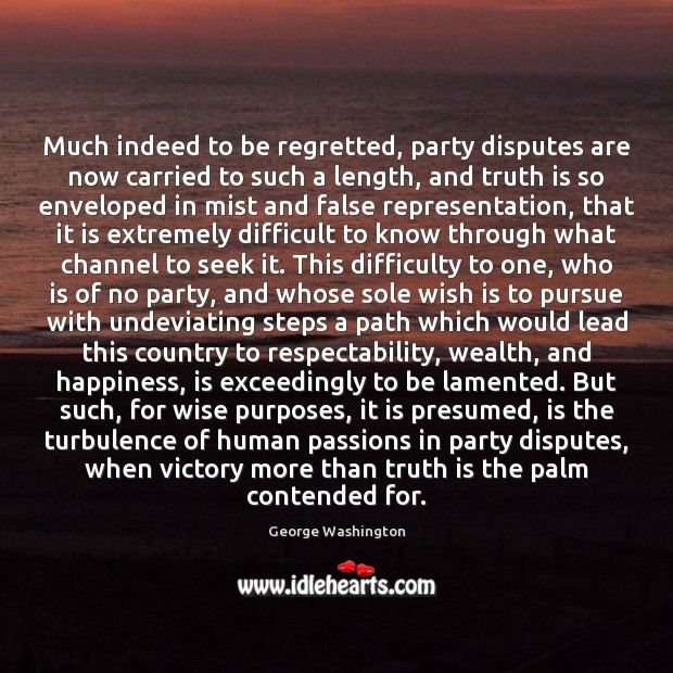 Much indeed to be regretted, party disputes are now carried to such George Washington Picture Quote